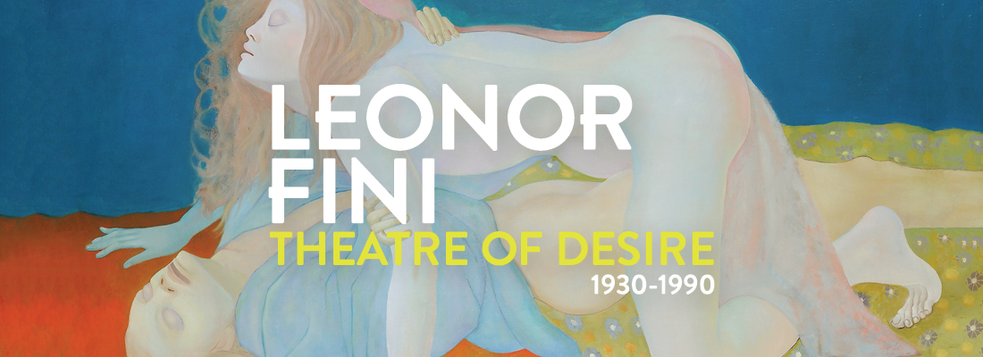 LEONOR FINI: THEATRE OF DESIRE, 1930-1990